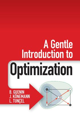 A Gentle Introduction to Optimization By Guenin, B./ Konemann, J./ Tuncel, L.
